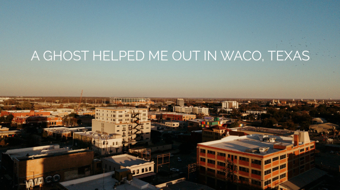 A Ghost Helped Me Out in Waco, Texas